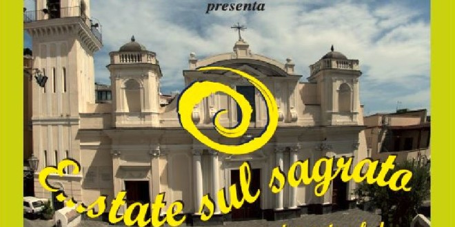 """ESTATE SUL SAGRATO """"Tra Arte e Fede"""" Parrocchia S.Maria Assunta In Cielo dal 4 luglio al 2 agosto."""