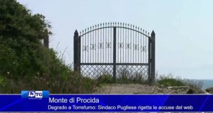 Monte di Procida Degrado a Torrefumo Sindaco Pugliese rigetta le accuse del web .Video